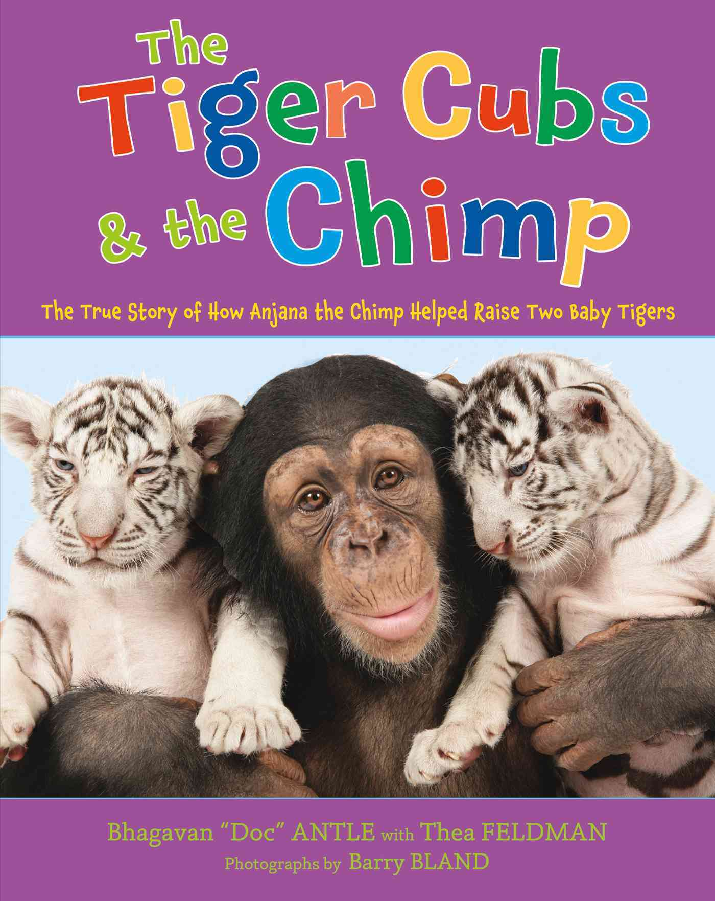 The Tiger Cubs and the Chimp By Antle, Bhagavan/ Feldman, Thea (RTL)/ Bland, Barry (ILT)/ Antle, Bhagavan (ILT)
